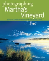 Photographing Martha's Vineyard: Where to Find Perfect Shots and How to Take Them (The Photographer's Guide)
