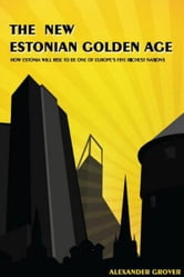 The New Estonian Golden Age: How Estonia Will Rise To Be One Of Europe's Five Richest Nations