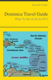 Dominica (Caribbean) Travel Guide - What To See & Do