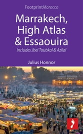 Marrakech, High Atlas & Essaouira: Includes Jbel Toubkal and Azilal