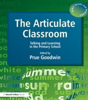 The Articulate Classroom: Talking and Learning in the Primary School