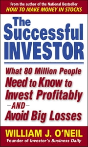 The Successful Investor : What 80 Million People Need to Know to Invest Profitably and Avoid Big Losses: What 80 Million People Need to Know to Invest Profitably and Avoid Big Losses