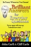 Brilliant Answers for Everyday Questions: Be Funny Whenever You Choose