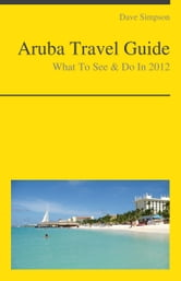 Aruba Travel Guide - What To See & Do