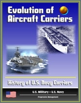 Evolution of Aircraft Carriers: The History of U.S. Navy Carriers, USS Langley, Early Tests and Developments, World War II and Beyond