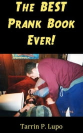 The BEST Prank Book Ever!: Entertainment Humor Revenge Black Comedy