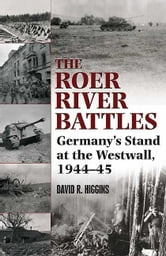Roer River Battles Germany's Stand At The Westwall. 1944-45