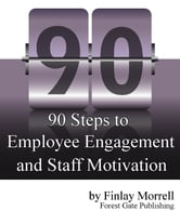 90 Steps to Employee Engagement & Staff Motivation