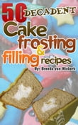 50 Decadent Cake Frosting And Filling Recipes