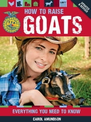How to Raise Goats: Everything You Need to Know, Updated & Revised