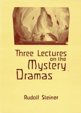 Three Lectures on the Mystery Dramas: The Portal of Initiation and the Soul's Probation