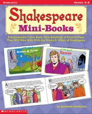 Shakespeare Mini-Books: 8 Reproducible Comic Book-Style Retellings of Favorite Plays That Will Wow Kids With the Works & Words of Shakespeare