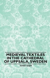 Medieval Textiles in the Cathedral of Uppsala, Sweden