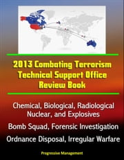 2013 Combating Terrorism Technical Support Office Review Book: Chemical, Biological, Radiological, Nuclear, and Explosives, Bomb Squad, Forensic Investigation, Ordnance Disposal, Irregular Warfare