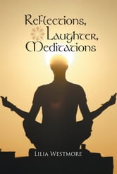 REFLECTIONS, LAUGHTER, MEDITATIONS