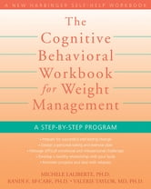 The Cognitive Behavioral Workbook for Weight Management