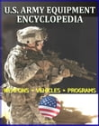 U.S. Army Equipment Encyclopedia: Weapons, Tracked and Wheeled Vehicles, Helicopters, Artillery, Programs, and Systems - plus the Army Posture Statement, Weapon Systems Document, Acquisitions