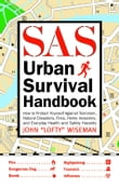 The SAS Urban Survival Handbook: How to Protect Yourself Against Terrorism Natural Disasters Fires Home Invasions and Everyday Health and Safety Hazards