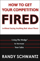 How to Get Your Competition Fired (Without Saying Anything Bad About Them)