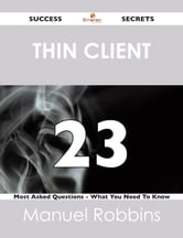 Thin Client 23 Success Secrets - 23 Most Asked Questions On Thin Client - What You Need To Know