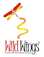 Wild Wings - Activities That Foster Character Education