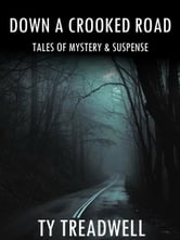 Down a Crooked Road: Tales of Mystery & Suspense