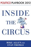 Inside the Circus--Romney, Santorum and the GOP Race: Playbook 2012 (POLITICO Inside Election 2012)