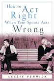 How to Act Right When Your Spouse Acts Wrong