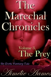 The Marechal Chronicles: Volume 3, The Prey (An Erotic Fantasy Tale)