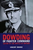 Dowding of Fighter Command: Victor of the Battle of Britain