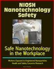 NIOSH Nanotechnology Safety: Safe Nanotechnology in the Workplace, Workers Exposed to Engineered Nanoparticles, Health and Safety Concerns Research