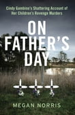 On Father's Day: Cindy Gambino's Shattering Account of Her Children's Revenge Murders