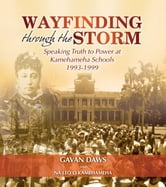 Wayfinding Through The Storm: Speaking Truth To Power At Kamehameha Schools 1993 - 1999