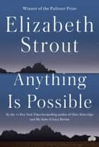 Anything Is Possible ebook by A Novel