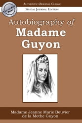 Autobiography of Madame Guyon (Authentic Original Classic)