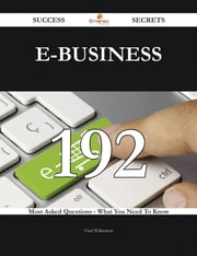 download E-Business 192 Success Secrets - 192 Most Asked Questions On E-Business - What You Need To Know book