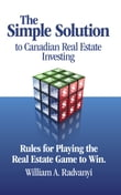 The Simple Solution to Canadian Real Estate Investing: Rules for Playing the Real Estate Game to Win