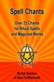Spell Chants: Over 25 Chants for Ritual Spells and Magickal Works