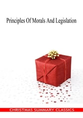 Principles Of Morals And Legislation [Christmas Summary Classics]