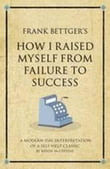 Frank Bettgers How I Raised Myself from Failure to Success