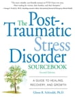 The Post-Traumatic Stress Disorder Sourcebook : A Guide to Healing, Recovery, and Growth: A Guide to Healing, Recovery, and Growth