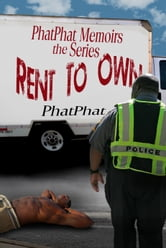 PhatPhat Memoirs the Series: Rent to Own