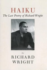 Haiku: The Last Poetry of Richard Wright