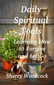 Daily Spiritual Tools, Learning How to Forgive and Let Go