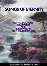 SONGS OF ETERNITY ~ Contemplations, Treatments and Meditations on the Word of God!
