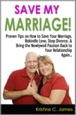 Save My Marriage! - Proven Tips on How to Save Your Marriage, Rekindle Love, Stop Divorce, & Bring the Newlywed Passion Back to Your Relationship Again