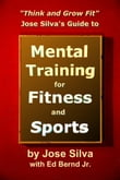 Jose Silva Guide to Mental Training for Fitness and Sports: Think and Grow Fit