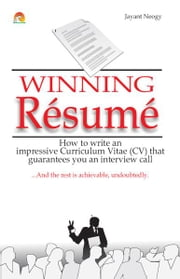 Winning Resume - How to write an impressive curriculum vitae (CV) that guarantees you an interview call