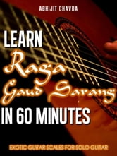 Learn Raga Gaud Sarang in 60 Minutes (Exotic Guitar Scales for Solo Guitar)