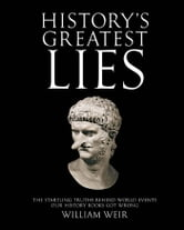 History's Greatest Lies: The Startling Truths Behind World Events our History Books Got Wrong